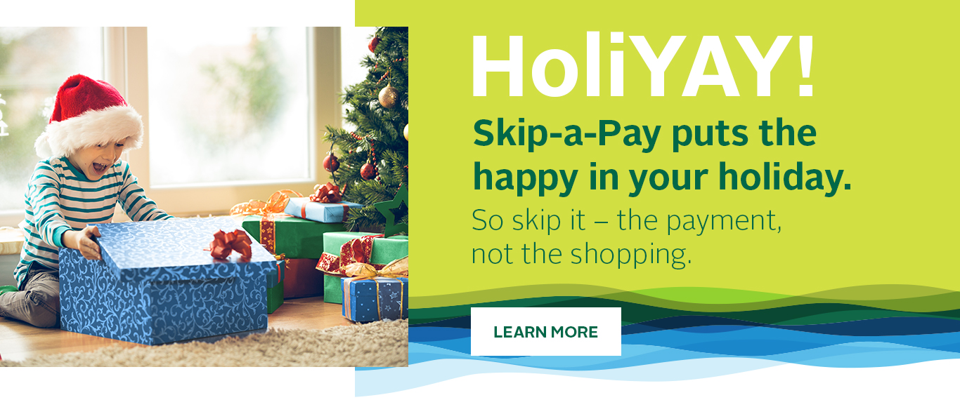 HoliYAY! Skip-a-Pay this holiday.